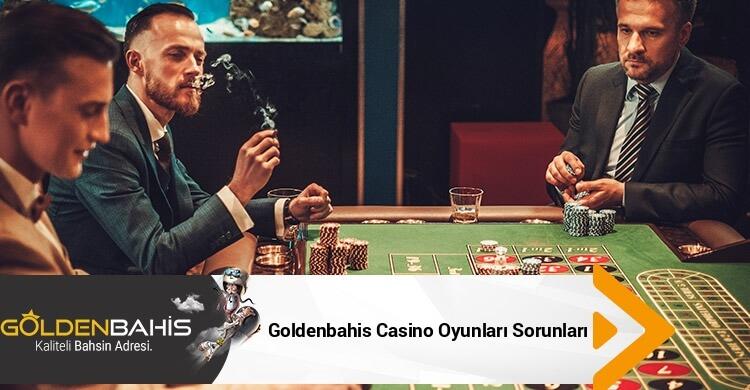 Goldenbahis Casino Oyunları Sorunları