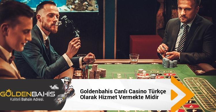 Goldenbahis Canlı Casino Türkçe Olarak Hizmet Vermekte Midir