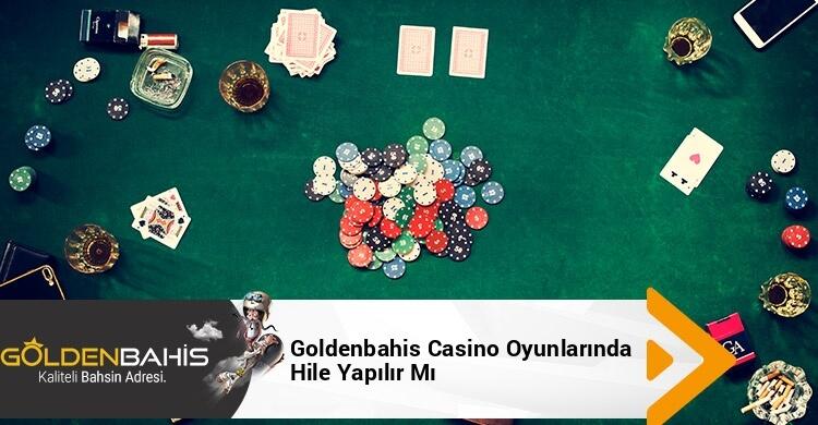 Goldenbahis Casino Oyunlarında Hile Yapılır Mı